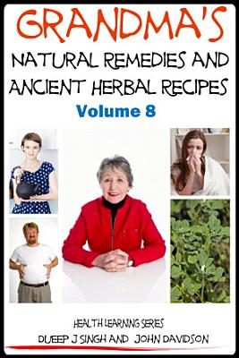 Grandma   s Natural Remedies and Ancient Herbal Recipes PDF