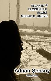 """Mus'ab b. Umeyr : Allah'ınﷻ Elçisi'ninﷺ Elçisi - """"YESRİB'İ MEDİNE KILMAK"""": Mekke'nin en seçkin elit delikanlısının Uhud'da noktalanan hayatının asırlara sığmayan yönleri ve ilk dönem kaynaklarına dayalı hatıralarıyla kısa ama farklı bir eser"""