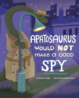 An Apatosaurus Would Not Make a Good Spy
