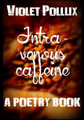 Intravenous caffeine: A poetry book