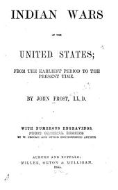 Indian Wars of the United States: From the Earliest Period to the Present Time ...