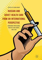 Russian and Soviet Health Care from an International Perspective: Comparing Professions, Practice and Gender, 1880-1960