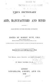 Ures̓ Dictionary of Arts, Manufactures and Mines: Containing a Clear Exposition of Their Principles and Practice, Volume 2