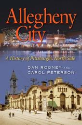 Allegheny City: A History of Pittsburgh's North Side