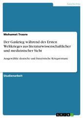 Der Gaskrieg während des Ersten Weltkrieges aus literaturwissenschaftlicher und medizinischer Sicht: Ausgewählte deutsche und französische Kriegsromane
