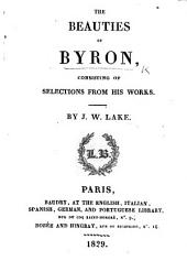 The Beauties of Byron, Consisting of Selections from His Works. By J. W. Lake