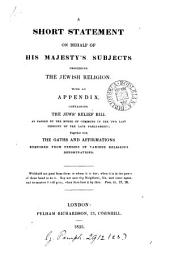 A short statement on behalf of his majesty's subjects professing the Jewish religion [signed D.S.]. With an appendix, containing the Jews' relief bill as passed by the House of commons, together with the oaths and affirmations required from persons of various religious denominations: Volume 23