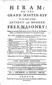 Hiram: or, the grand master-key to the door of both antient and modern Free Masonry ... Second edition ... By a Member of Royal Arch. (Solomon's Temple: an oratorio ... The words by ... J. E. Weeks, etc.).