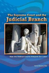 The Supreme Court and the Judicial Branch: How the Federal Courts Interpret Our Laws