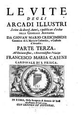 Le vite degli Arcadi illustri. Scritte da diversi autori. - Roma, Ant. de'Rossi 1708-1751
