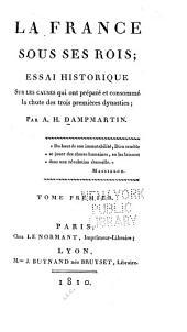 La France sous ses rois: essai historique sur les causes qui ont préparé et consommé la chute des trois premières dynasties, Volume1;Volumes254à1285