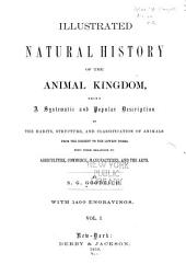 Illustrated natural history of the animal kingdom: being a systematic and popular description of the habits, structure, and classification of animals from the highest to the lowest forms, with their relations to agriculture, commerce, manufactures, and the arts, Volume 1