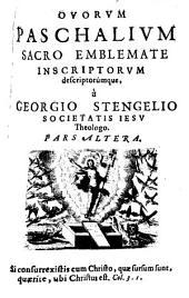 Ova Paschalia Sacro Emblemate inscripta descriptáq[ue]: Ovorum Paschalium ... Pars Altera, Volume 2