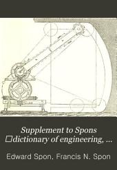 Supplement to Spons ̓dictionary of Engineering, Civil, Mechanical, Military, and Naval: Volume 2