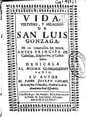Vida, virtudes y milagros de San Luis Gonzaga de la Compañia de Jesus ...