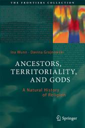 Ancestors, Territoriality, and Gods: A Natural History of Religion