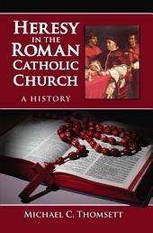Heresy in the Roman Catholic Church: A History