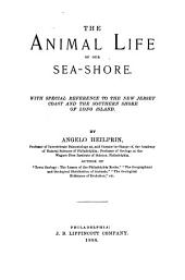 The Animal Life of Our Seashore: With Special Reference to the New Jersey Coast and the Southern Shore of Long Island