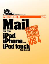 Take Control of Mail on the iPad, iPhone, and iPod touch: Edition 2