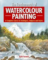 The Fundamentals of Watercolour Painting PDF