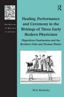 Healing  Performance and Ceremony in the Writings of Three Early Modern Physicians  Hippolytus Guarinonius and the Brothers Felix and Thomas Platter PDF