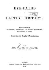 Bye-paths in Baptist History: A Collection of Interesting, Instructive, and Curious Information, Not Generally Known, Concerning the Baptist Denomination