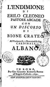 L'Endimione di Erilo Cleoneo pastore arcade con un discorso di Bione Crateo. All'eminentiss. ... cardinale Albano