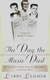 The Day the Music Died: The Last Tour of Buddy Holly, the Big Bopper, and Ritchie Valens