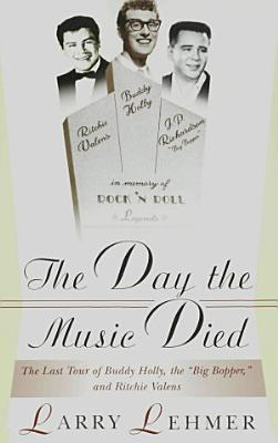 The Day the Music Died  The Last Tour of Buddy Holly  the Big Bopper  and Ritchie Valens