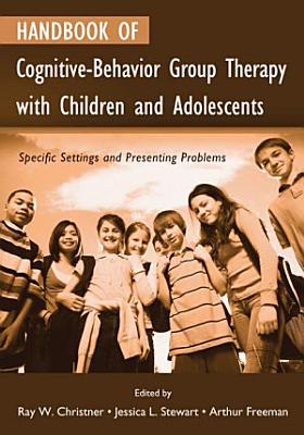 Handbook of Cognitive Behavior Group Therapy with Children and Adolescents