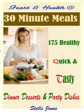 Feast & Health @ 30 Minute Meals: 175 Healthy Quick & Tasty Dinner Dessert & Party Dishes