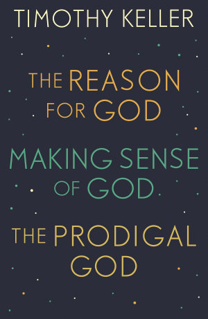 Timothy Keller  The Reason for God  Making Sense of God and The Prodigal God