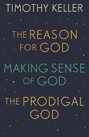 Timothy Keller  The Reason for God  Making Sense of God and The Prodigal God PDF