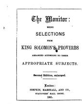 The Monitor: Being Selections from King Solomon's Proverbs Arranged According to Their Appropriate Subjects. Second Edition, Enlarged. [The Compiler's Preface Signed: R. B.]