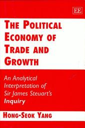 The Political Economy of Trade and Growth: An Analytical Interpretation of Sir James Steuart's Inquiry