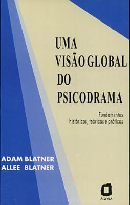 Uma Visao Global Do Psicodrama Fundamentos Historicos Teoricos E Praticos