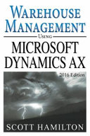 Warehouse Management Using Microsoft Dynamics AX - 2016 Edition