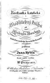 Křestanská katolická Modlitebnj kniha: od Mjchala Haubra král Baworského dworského kazatele a kaplana