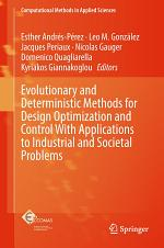 Evolutionary and Deterministic Methods for Design Optimization and Control With Applications to Industrial and Societal Problems