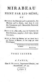 Mirabeau peint par lui-même: ou, Recueil des discours qu'il a prononcʹes, des motions qu'il a faites, tant dans le sein des communes qu'à l'Assemblʹee nationale constituante, depuis le 5 mai 1789, jour de l'ouverture des Etats-gʹenʹeraux, jusqu'au 2 avril 1791, ʹepoque de sa mort, avec un prʹecis des matières qui on donnʹe lieu à ces discours et motions; le tout rangʹe par ordre cronologique, Volume2