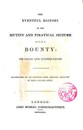 The Eventful History of the Mutiny and Piratical Seizure of H.M.S. Bounty: Its Causes and Consequences