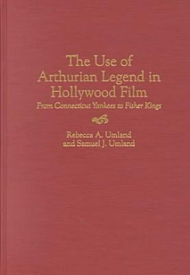 The Use of Arthurian Legend in Hollywood Film