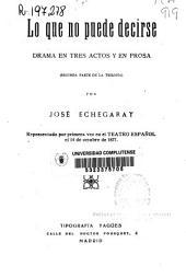 Lo que no puede decirse: drama en tres actos y en prosa (segunda parte de la trilogía)