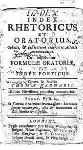 Index rhetoricus et oratorius, scholis et institutioni tenerioris aetatis accommodatus: Cui adjuciuntur formulae oratoriae et Index poeticus