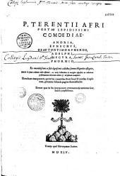 P. Terentii Afri poetae lepidissimi Comoediae, Andria, Eunuchus, Heontontimorumenos, Adelphi, Hecyra, Phormio, ex emendatissimis ac fide dignissimis codicibus summa diligentia castigatae, metris in suum ordinem recte restituti, ac uarijs lectionibus in margine appositis ex collatione postremarum editionum Aldini et Gryphiani exemplaris. Elenchum interpretum, qui in has comoedias docte simul & erudite scripserunt, proxima subinde pagina demonstrabit. Eorum quae in his interpretum commentarijs annotata sunt, index amplissimus