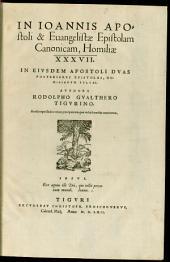 In Joannis Apostoli & Evangelistae Epistolam Canonicam, Homiliae XXXVII: In Eiusdem Apostoli Duas Posteriores Epistolas, Homilarum Sylvae