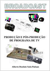 Broadcast ProduÇÃo E PÓs ProduÇÃo De Programa De Tv