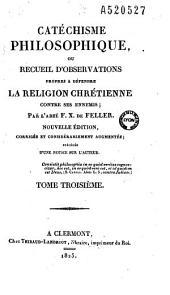 Catéchisme philosophique ou Recueil d'observations propres à défendre la Religion chrétienne contre ses ennemis