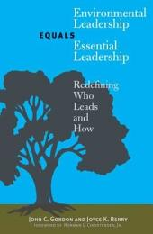 Environmental Leadership Equals Essential Leadership: Redefining Who Leads and How