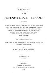History of the Johnstown Flood: Including All the Fearful Record, the Breaking of the South Fork Dam, the Sweeping Out of the Conemaugh Valley, the Overthrow of Johnstown ... : with Full Accounts Also of the Destruction on the Susquehanna and Juniata Rivers, and the Bald Eagle Creek
